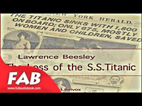 The Loss of the S  S  Titanic Full Audiobook by Lawrence BEESLEY by Memoirs
