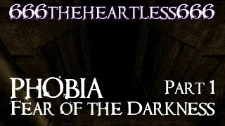 Let S Play Phobia  Fear Of The Darkness   Part 1   Terrifying
