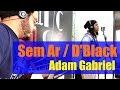 Sem Ar - Adam Gabriel (Dblack)