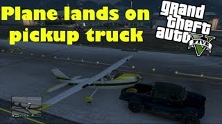 I land a small plane on a pickup truck that my friend is driving at the airport!GTA V - Landing a plane on a pickup truck Inspired by this video: Must See Plane Landing Saved by a Truck https://www.youtube.com/watch?v=FoSGzLii0KMTAGS---------Grand Theft Auto V (Video Game),GTA 5,GTA V,GTA 5 Funny Moments,GTA V Funny Moments,GTA 5 Online,GTA Online,GTA 5 Online Funny Moments,GTA V Online Fun,GTA 5 Funnies,GTA V Funnies,GTA 5 Freeroam,GTA V Free roam,GTA V Custom,GTA 5 Custom Jobs,GTA 5 Custom Races,Gameplay,GTA 5 Gameplay,Games,DLC,Stunts,Parody,Glitches,GTA 5 Glitch,Glitch,Comedy,Remix,Epic,Trolling,Multiplayer,Funtage,gta 5 funny moments,High,Speed,Jumps