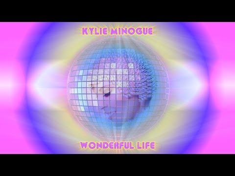 Kylie Minogue - Wonderful Life (Don't Let Go Edit)
