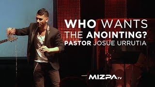 Who Wants The Anointing- Pastor Josue Urrutia