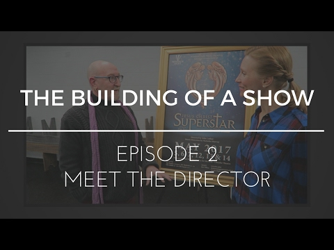 The Building of a Show : Episode 2 - Meet the Director