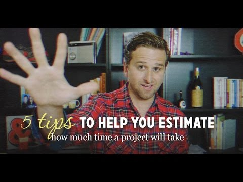 5 Tips to Help you Estimate how Much Time a Project Will Take