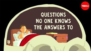 Questions no one knows the answers to