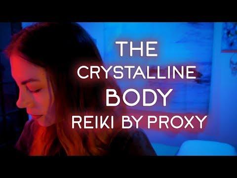 The Crystalline Body, Reiki by Proxy, ASMR