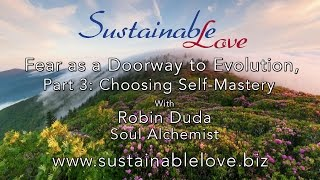 Fear as a Doorway to Evolution, Part 3:  Choosing Self-Mastery