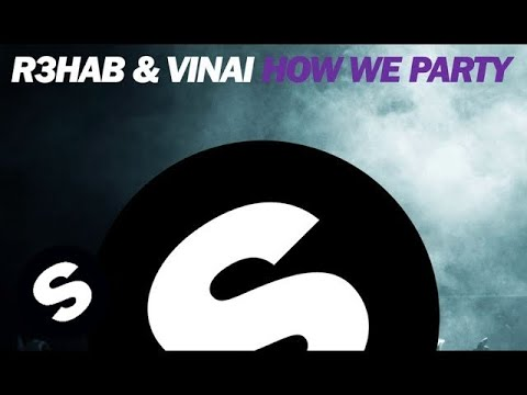 R3hab, VINAI - How We Party (Original Mix)