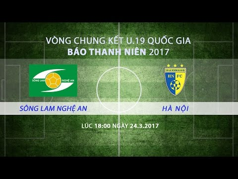 [TRỰC TIẾP] VCK U.19 Quốc gia 2017: SLNA - Hà Nội