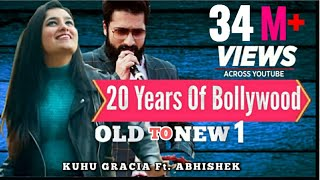 Old to New-1 Mashup | Best Of 1998 to 2018 Of Bollywood | KuHu Gracia | Ft Abhishek Raina