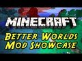 Minecraft Mod Showcases - BETTER WORLDS MOD!