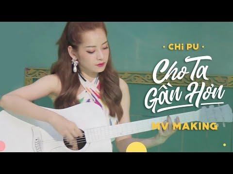 Chi Pu | CHO TA GẦN HƠN (I'm In Love) - MV MAKING (치푸) - Thời lượng: 10 phút.