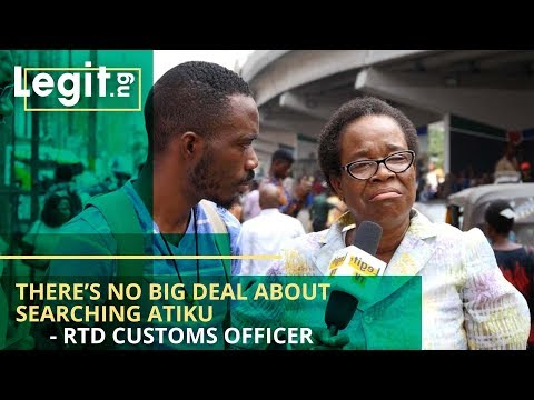 There's No Big Deal About Searching Atiku - Rtd Customs Officer - Nigeria Street Gist | Legit TV