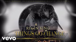 Video Rygin King - Things Go Change (Audio) MP3, 3GP, MP4, WEBM, AVI, FLV Juli 2018