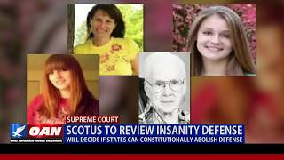 SCOTUS to Review Insanity Defense