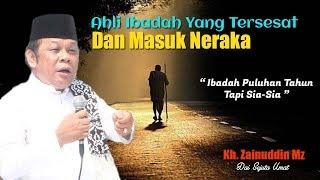 Video Ahli Ibadah Yang Tersesat Dan Masuk Neraka - Ceramah KH Zainuddin MZ MP3, 3GP, MP4, WEBM, AVI, FLV September 2018