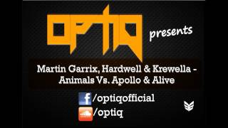 Martin Garrix, Hardwell&Krewella   Animals Vs Apollo&Alive (Optiq Bootleg)