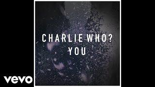 Video Charlie Who? - You MP3, 3GP, MP4, WEBM, AVI, FLV Maret 2018