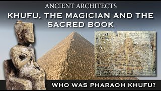 Khufu, the Magician and the Sacred Book: Who Was Pharaoh Khufu of Egypt? | Ancient Architects