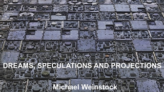 Video Michael Weinstock - Dreams, Speculations and Projections MP3, 3GP, MP4, WEBM, AVI, FLV Mei 2019