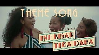 Video Theme Song Ini Kisah Tiga Dara | #IniKisahTigaDara MP3, 3GP, MP4, WEBM, AVI, FLV Februari 2019