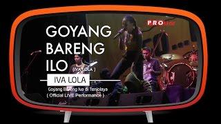 Video Iva Lola - Goyang Bareng ILO (Official Live Performance) MP3, 3GP, MP4, WEBM, AVI, FLV Desember 2018