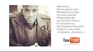 Welcome to Phoenix James' new YouTube Channel