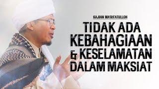 Video TIDAK ADA KEBAHAGIAAN DLM MAKSIAT - Kajian Ma'rifatulloh MP3, 3GP, MP4, WEBM, AVI, FLV September 2018