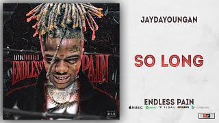 Video JayDaYoungan - So Long (Endless Pain) MP3, 3GP, MP4, WEBM, AVI, FLV Mei 2019