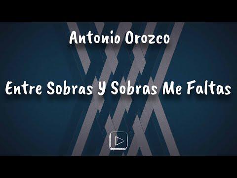 Antonio Orozco - Entre Sobras Y Sobras Me Faltas (letra/ lyrics)