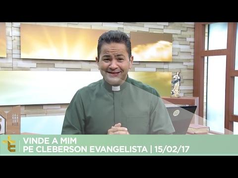 VINDE A MIM | PADRE CLEBERSON EVANGELISTA | 15/02/17