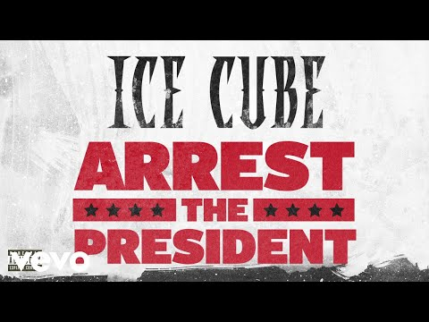Ice Cube || Arrest The President