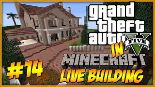 Minecraft: LIVE Building - GTA 5 Michael's Home Part 14 - This will be badass :D