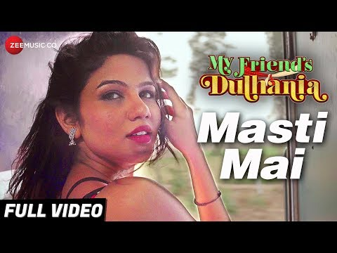 Masti Mai - Full Video | My Friend's Dulhania |