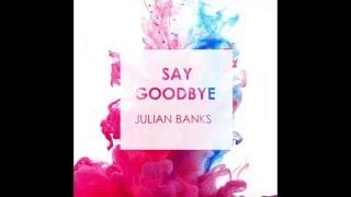 Julian Banks - Say Goodbye (Audio)