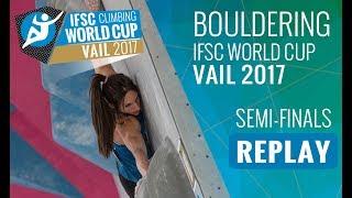 IFSC  Climbing World Cup Vail 2017 - Bouldering - Semi-Finals - Men/Women by International Federation of Sport Climbing