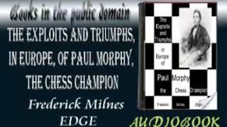 The Exploits and Triumphs, in Europe, of Paul Morphy, the Chess Champion audiobook