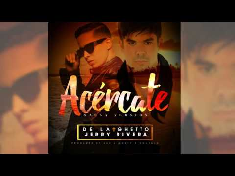 Letra Acércate (Salsa Versión) De La Ghetto Ft Jerry Rivera