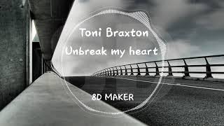 Toni Braxton - Unbreak my heart [8D TUNES / USE HEADPHONES] 🎧