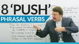 "Ready to learn more English phrasal verbs? In this lesson, you'll learn 8 phrasal verbs with the the word ""push"". These English expressions are used in professional, social, academic, and athletic situations, so there's something for everyone! You probably already know that phrasal verbs are very common in spoken English. You'll hear definitions and examples for how these ""push"" phrasal verbs are used,  so you can start using them yourself. After the lesson, you can push ahead and practice the English you learned by taking the quiz at https://www.engvid.com/8-phrasal-verbs-push/TRANSCRIPTHey, everyone. I'm Alex. Thanks for clicking, and welcome to this lesson on: ""'Push' Phrasal Verbs"". So phrasal verbs, like you know, if you have been following my channel for a while, are some of the most difficult words and expressions to master in the English language. They take a verb with a preposition, which is actually called a particle in a phrasal verb, but it looks like a preposition, and they create a new meaning when you match the verb with the particle, with the preposition, whichever one you want to call them. So we are going to look at eight, eight ""push"" phrasal verbs in this lesson. We'll start with four, we'll do another four right after this. So, I don't want to waste any more time. Let's get started.Number one: ""to push ahead with something"". So, to push ahead with something means to continue with something, to continue doing something when there are problems or when other people maybe working on a project wish to stop. So you keep doing it even though other people say: ""No, no, stop. It's a bad idea."" Typically, you push ahead with things in an office or the government will push ahead with something. Let's look at the two examples to show you what I mean. Number one: ""We pushed ahead with the policy despite unpopular public opinion."" The public didn't like the policy we introduced, maybe the policy says: ""Everyone must have a fake mustache on the second day of every month."" I don't know. And this is unpopular public opinion, but, you know, the government says: ""Oh, it's a great idea. Let's do it."" So they push ahead with the policy. Second: ""The municipal government is pushing ahead with its plans."" So, again: ""to push ahead"" is to keep going, to keep pushing with something even if there are problems or other people think it's a bad idea.Next: ""push someone around"". So think of... If someone pushes you around, they treat you in a rude way. They act like a bully. For example: ""Our boss thinks he can just push people around."" Or: ""My brother pushed me around a lot as a kid."" So imagine you are the person who is being pushed around, you're... Someone is bullying you, pushing you in this direction and that direction, treating you like they are a bully.Next: ""to push someone away"" means to force someone away from you. So: ""The relationship wasn't working, so she pushed him away."" This means, you know, she stopped calling him, she stopped commenting on his Facebook photos, she just did not text him anymore. She pushed him away because the relationship was not working. Next: ""We're friends. Why are you pushing me away?"" Okay? So: ""You're my best friend. Don't push me away. Come back."" Okay? Don't separate yourself. Don't try to force yourself away from me.Next: ""to push a date or an appointment back"", this means to postpone something, so delay something (s/t - something) until a later time or a later date. Two examples: ""The meeting had to be pushed back by a week."" So the meeting was pushed back, delayed by one week. ""We pushed our wedding date back."" So we realized... There was a family emergency maybe, so we had to push the wedding date back. Okay, now we're going to look at four more.Next we have: ""to push back against someone or something"". This means to fight back against someone or something. For example: ""They pushed back against the enemy"", against the enemy army. So the enemy army is coming at them, they're pushing them, pushing them, pushing them. And then they push back, push back, push back against the enemy army. Next example: ""We can't accept these conditions. We need to push back."" So, this could be a situation at your workplace where you do not like the conditions, so you want to push back against the management.Next: ""to push for something"" or ""to push for someone"" means to support and advocate for something or someone. Examples: ""The employees pushed for more money."" So maybe, again, the employees are not happy with how much money they are making, so they go on strike and in their discussion with the management, they push for more money. They support and advocate for more money. Next: ""Most Canadians pushed for Justin Trudeau in the 2015 election."" So they pushed for him, supported him, advocated for him, and he won. He became the Prime Minister in 2015."