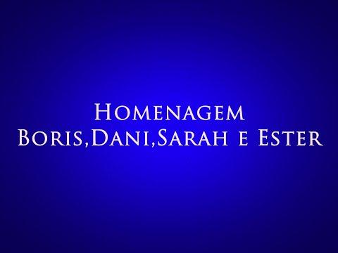 Homenagem - Boris,Dani,Sarah e Ester