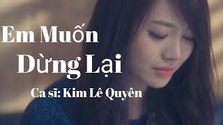 Video Em Muốn Dừng Lại - Kim Lê Quyên MP3, 3GP, MP4, WEBM, AVI, FLV Juni 2019