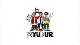 Video Macbee x Eizy x Tuan Tigabela$ - Syukur (Lyrics) MP3, 3GP, MP4, WEBM, AVI, FLV September 2018