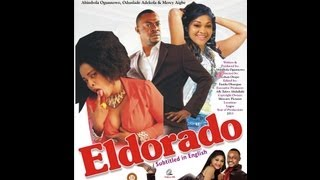 ELDORADO- LATEST YORUBA NOLLYWOOD MOVIE 2013 STARRING ODUNLADE ADEKOLA, Mercy Aigbe