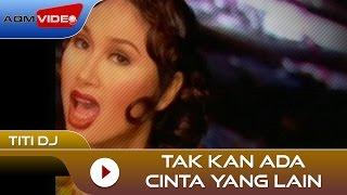 Video Titi DJ - Tak Kan Ada Cinta Yang Lain | Official Video MP3, 3GP, MP4, WEBM, AVI, FLV Maret 2018