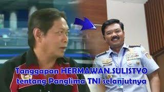 MENGAGUMKAN !!! Tanggapan HERMAWAN SULISTYO tentang Panglima TNI selanjutnya