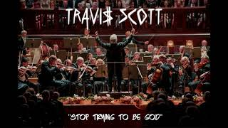 Travis Scott - Stop Trying to be God [ORCHESTRAL RENDITION]
