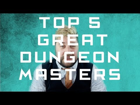 Top 5 Great Dungeon Masters / Game Masters!
