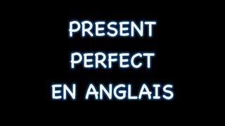 Comment Utiliser Le Present Perfect En Anglais