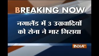 3 terrorists killed,1 Jawan martyred in Nagaland encounter